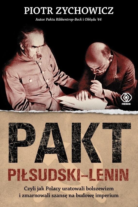 Piotr Zychowicz, Pakt Piłsudski - Lenin. Czyli jak Polacy uratowali bolszewizm i zmarnowali szansę na budowę imperium, Dom Wydawniczy Rebis, Warszawa 2015