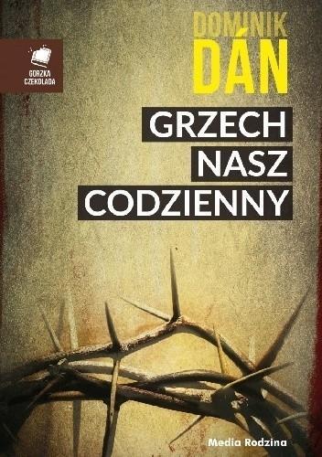 """""""Grzech nasz codzienny"""", Dominik Dán, Poznań 2016, wyd. Media Rodzina."""