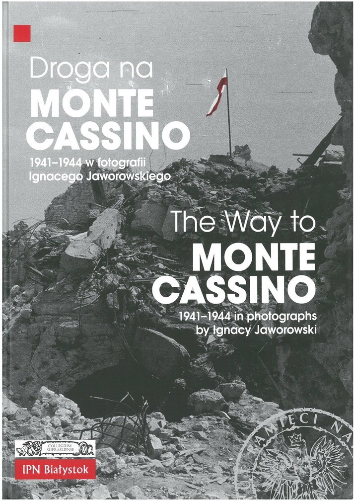 """Droga na Monte Cassino 1941–1944 w fotografii Ignacego Jaworowskiego / The way to Monte Cassino 1941–1944 in photographs by Ignacy Jaworowski"""