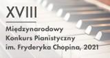 XVIII Konkurs Pianistyczny im. Fryderyka Chopina 2021