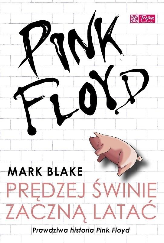 Pink Floyd – Prędzej świnie zaczną latać napisał Mark Blake