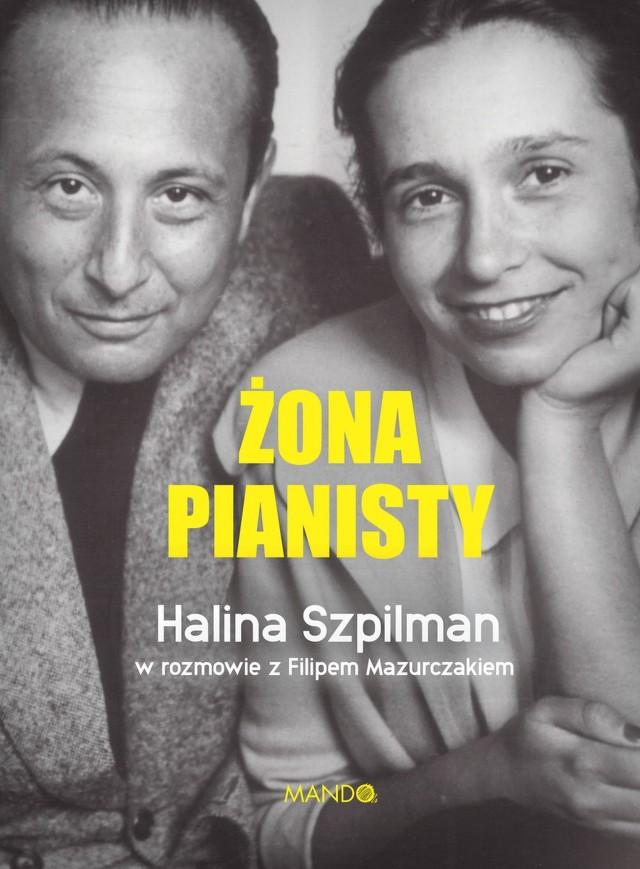 Żona pianisty. Halina Szpilman w rozmowie z Filipem Mazurczakiem