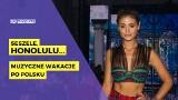"""TOP MUZYCZNY: Lato na """"polskim podwórku"""". Jak muzycznie spędzać wakacje nad Wisłą?"""