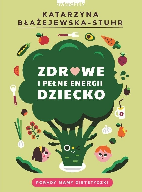 """""""Zdrowe i pełne energii dziecko"""" Katarzyna Błażejewska - Stuhr, wyd. Zwierciadło, Warszawa 2019"""