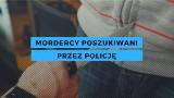 Mordercy poszukiwani przez policję. Widziałeś któregoś z nich, pomóż policji LISTY GOŃCZE POSZUKIWANI 28.01.2020