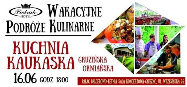 Podróże Kulinarne to cykl imprez, które już na stałe wpisały się w kulturę miasta Gniezna. Jest to doskonała okazja, aby poznać nieznane nam dotąd smaki. Podczas tego wieczoru poczujemy się jakbyśmy byli na kolacji w stronach Kaukazu.   Kuchnia Kaukaska (ormiańska, gruzińska) charakteryzuje się bogactwem smaków i aromatów za sprawą rozmaitych, naturalnych przypraw. To sprawia, że dania kuchni kaukaskiej, pomimo swojej oryginalności i tradycji są zdrowe, a co najważniejsze - są bardzo smaczne.  W programie: -gotowanie razem z kucharzami -goście z danego regionu -konkursy z nagrodami -zabawa taneczna .. ale przede wszystkim JESZ, ILE CHCESZ!!  Całe wydarzenie poprowadzi Duet NiN - Konferansjerzy, którzy będą czuwać nad przebiegiem całego wydarzenia i rozbawiać uczestników jak przystało na znakomitych kabareciarzy.   Bilety za 49 zł od osoby.