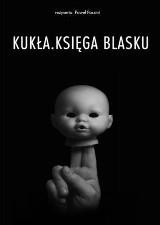 """""""Kukła. Księga blasku"""" Pawła Passiniego w Sali Widowiskowej przy Popiełuszki"""