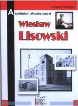 Architekci Miasta Łodzi – Wiesław Lisowski