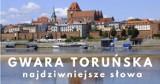 Najdziwniejsze słowa gwary toruńskiej. Tak kiedyś mówiono w Toruniu i okolicach