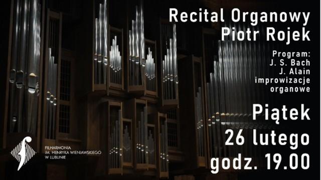 Recital organowy Piotra Rojka w Filharmonii Lubelskiej  W piątek (26 lutego) o godzinie 19 odbędzie się recital organowy Piotra Rojka w Filharmonii Lubelskiej.  Wraz z końcem lutego Filharmonia wraca do gry w wielkim stylu i na wielkim instrumencie, bo tym razem jej wnętrza wypełnią brzmienia organów, a te znajdujące się w Filharmonii Lubelskiej są szczególne wyjątkowe, bo należą do jednych z największych instrumentów w całej Lubelszczyźnie.  - Organy zainstalowane w sali koncertowej Filharmonii Lubelskiej są dziełem znanej i cenionej szeroko, działającej od 1820 roku w Poczdamie, firmy Alexander Schuke. Mają one 51 głosów, 3 manuały i pedał, mechaniczną trakturę gry i elektryczny system sterowania rejestrami, a ogólna liczba piszczałek wynosi 3904 – podają organizatorzy w opisie wydarzenia. Piątkowy koncert poprowadzi Karol Wiewiórka, za organami zasiądzie Piotr Rojek, profesor i dziekan Wydziału Instrumentalnego oraz kierownik Katedry Organów, Klawesynu i Muzyki Dawnej Akademii Muzycznej im. K. Lipińskiego we Wrocławiu. Jego dorobek artystyczny liczy kilkanaście płyt. W programie m.in. wiele utworów największego kompozytorów i wirtuozów organów Toccata i Fuga d-moll J. S. Bacha, Litanies J. Alaina oraz niepowtarzalne improwizacje organowe.  Bilety na wydarzenie są w cenie 15 zł. Link do wydarzenia: https://www.filharmonialubelska.pl/pl,0,s257,d925,recital_organowy.html