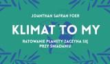 """Najlepsza książka 2019 roku """"Financial Times"""" i """"The Guardian"""". """"Klimat to my"""" Jonathana Safrana Foera"""