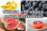 Jednak nie takie zdrowe? Uważaj, te owoce mogą ci zaszkodzić!