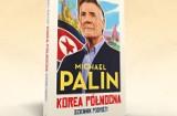 """Michael Palin. """"Korea Północna. Dziennik podróży"""". Tak wygląda codzienne życie obywateli najbardziej odciętym państwa świata"""