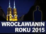 Kto zostanie Wrocławianinem Roku 2015?