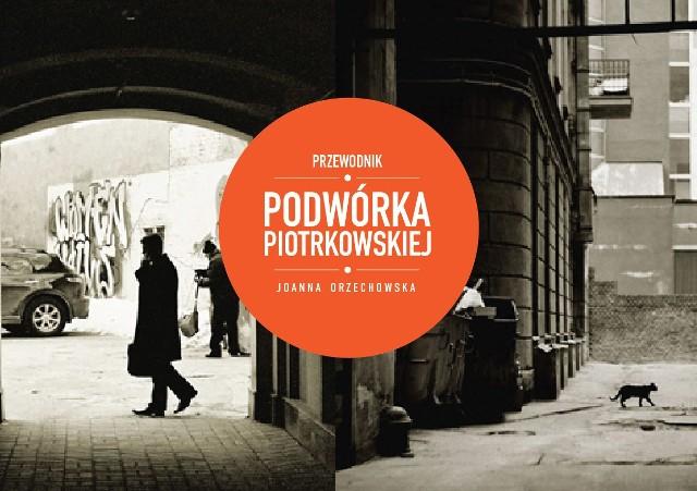 Sobotniemu spacerowi towarzyszyć będzie promocja książki o podwórkach Piotrkowskiej.