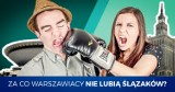 TOP 13. Warszawiacy kontra Ślązacy. Co irytuje warszawiaków w Ślązakach i dlaczego [UWAGA, dużo stereotypów!]