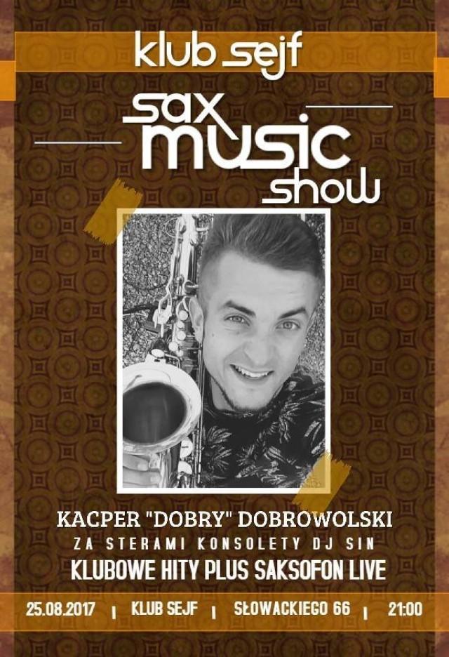 """Klubowe hity z saksofonem na żywo w wykonaniu Kacpra Dobrowolskiego będzie można usłyszeć dziś, 25 sierpnia, w klubie Sejf w ramach """"Sax Music Show"""