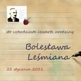 Urodziny Bolesława Leśmiana. Dostojny Jubilat, Zamojski Dom Kultury i Miasto Zamość zapraszają na 144. urodziny Poety  [ZDJĘCIA}