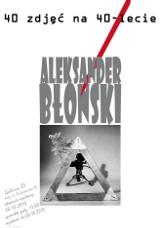 40 zdjęć na 40-lecie pracy Aleksandra Błońskiego