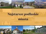 To najstarsze miasta Podlasia. Dacie wiarę?