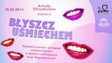 """Arkady Wrocławskie zapraszają na bezpłatne porady stomatologiczne """"Błyszcz Uśmiechem"""""""