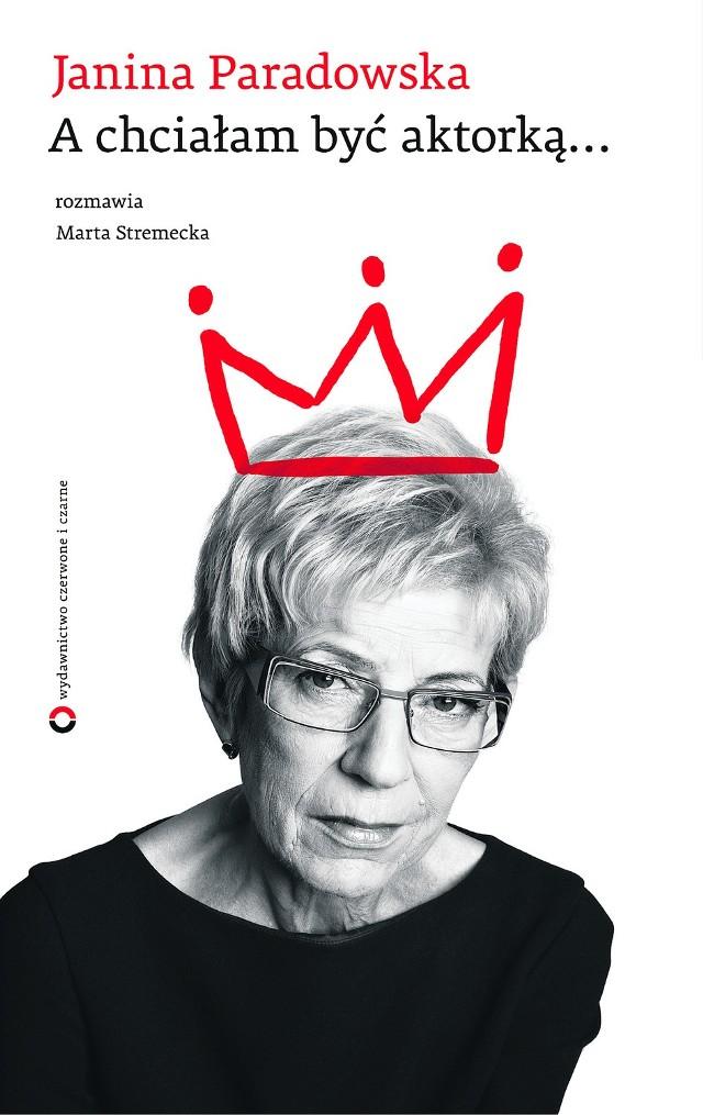 """""""A chciałam być aktorką..."""", Z Janiną Paradowską rozmawiała Marta Stremecka, wyd. Czerwone i Czarne"""