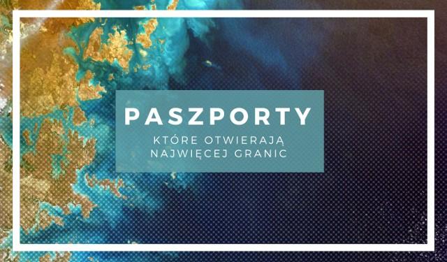 Zobacz, w którym kraju paszport daje najwięcej możliwości obywatelom, a w którym najmniej. Jak wypada Polska?