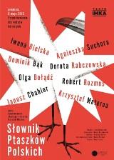 """8 maja premiera sztuki """"Słownik Ptaszków Polskich""""w Teatrze IMKA"""