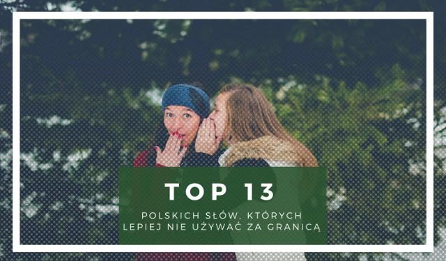 TOP13 polskich słów, których lepiej nie używać za granicą. W naszym języku są neutralne, ale w innych językach to przekleństwa!