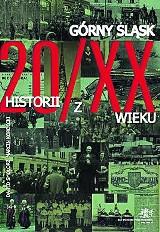 """""""Górny Śląsk. 20 historii z XX wieku"""". Zapraszamy do lektury!"""