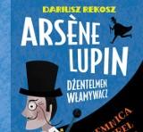 Nowość książkowa dla najmłodszych i nie tylko. Arsene Lupin i jego niesamowite przygody, autorstwa dąbrowskiego pisarza Dariusza Rekosza