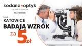 Całe Katowice badają wzrok za 5 zł w KODANO Optyk!