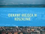 Jakie miejsca w Koszalinie warto odwiedzić? [LISTA]